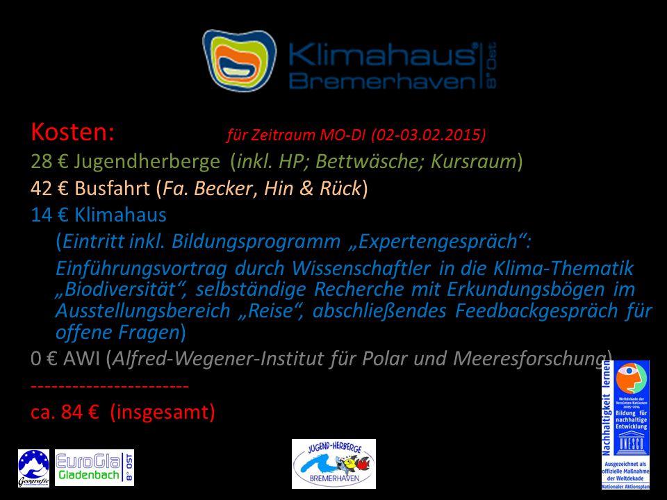 Kosten: für Zeitraum MO-DI (02-03.02.2015) 28 € Jugendherberge (inkl.