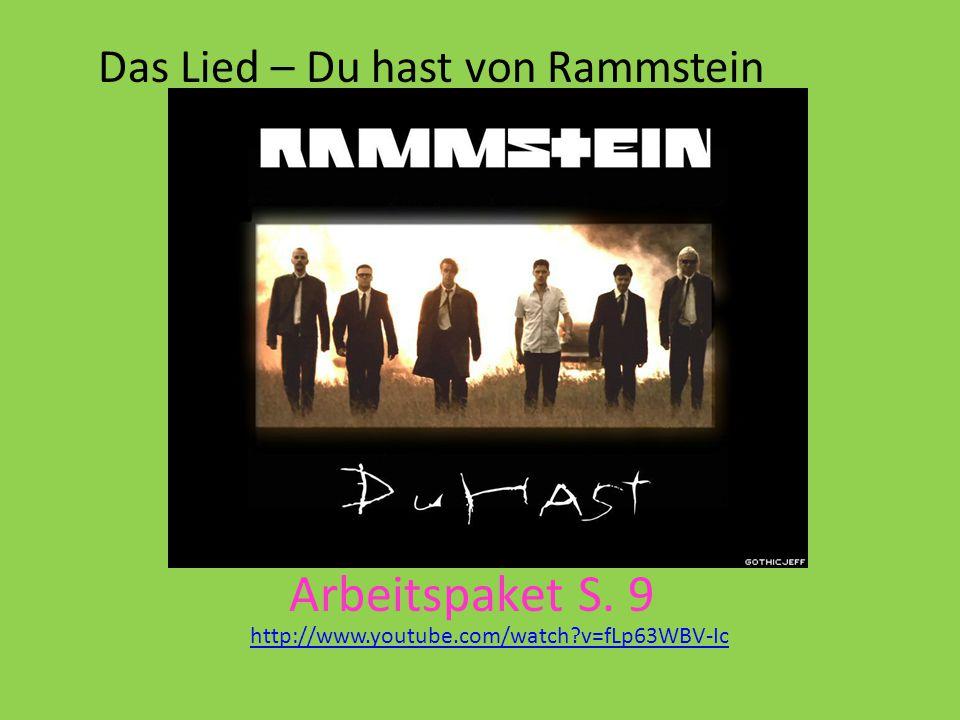 Das Lied – Du hast von Rammstein http://www.youtube.com/watch?v=fLp63WBV-Ic Arbeitspaket S. 9