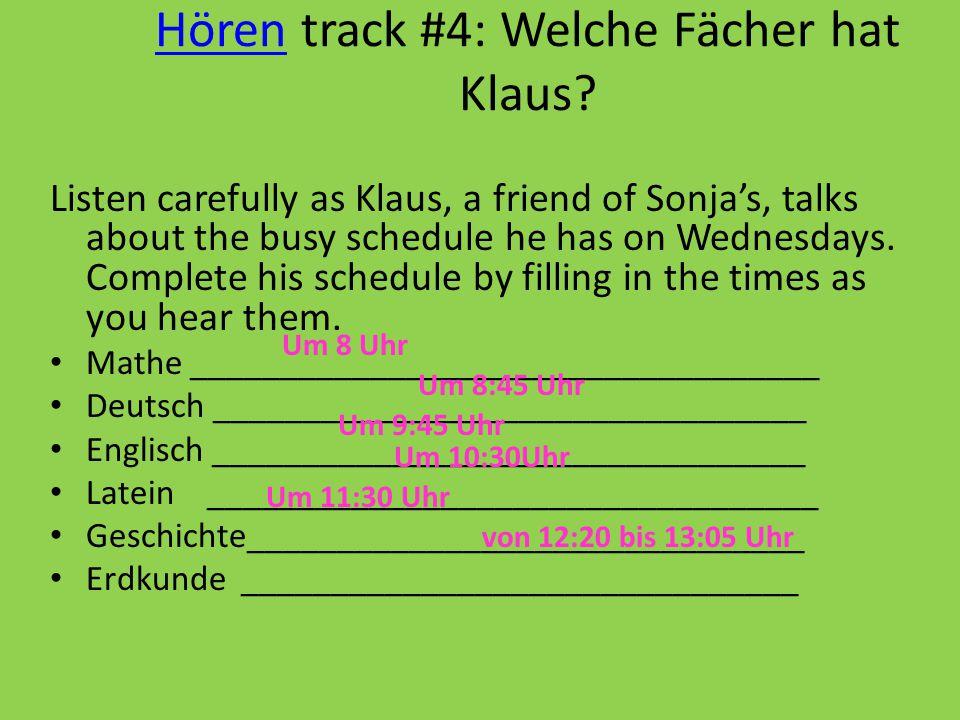 HörenHören track #4: Welche Fächer hat Klaus? Listen carefully as Klaus, a friend of Sonja's, talks about the busy schedule he has on Wednesdays. Comp