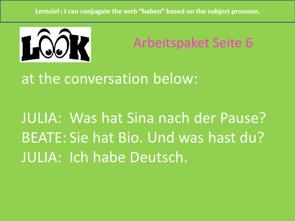at the conversation below: JULIA: Was hat Sina nach der Pause.