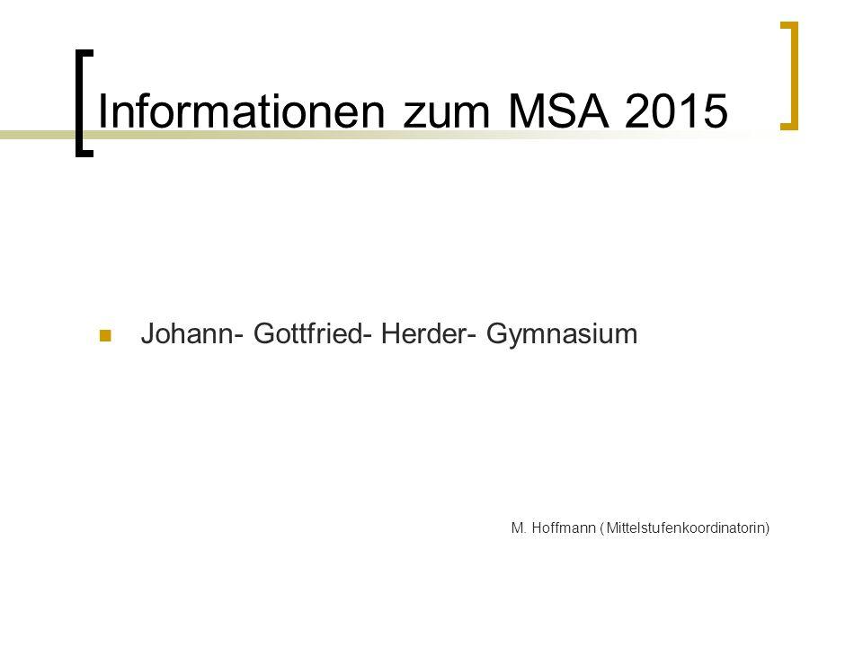Informationen zum MSA 2015 Johann- Gottfried- Herder- Gymnasium M. Hoffmann ( Mittelstufenkoordinatorin)