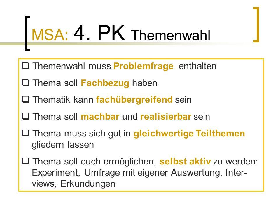 MSA: 4. PK Themenwahl  Themenwahl muss Problemfrage enthalten  Thema soll Fachbezug haben  Thematik kann fachübergreifend sein  Thema soll machbar