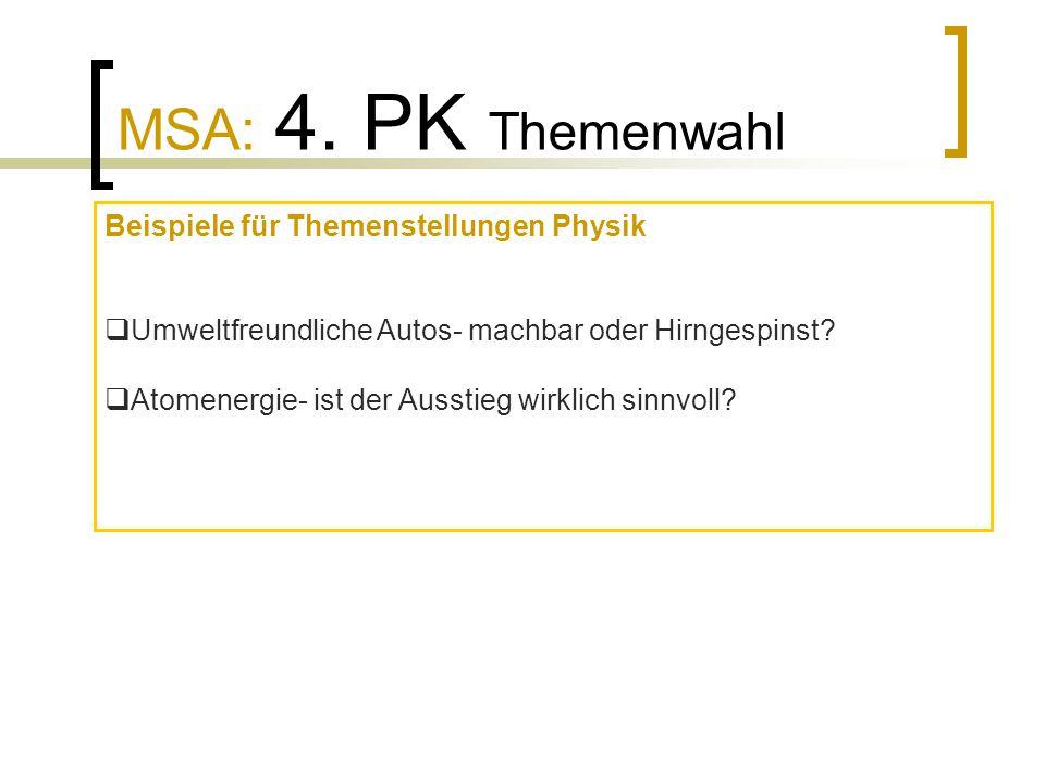 MSA: 4. PK Themenwahl Beispiele für Themenstellungen Physik  Umweltfreundliche Autos- machbar oder Hirngespinst?  Atomenergie- ist der Ausstieg wirk