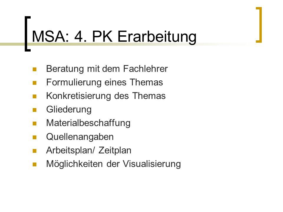 MSA: 4. PK Erarbeitung Beratung mit dem Fachlehrer Formulierung eines Themas Konkretisierung des Themas Gliederung Materialbeschaffung Quellenangaben