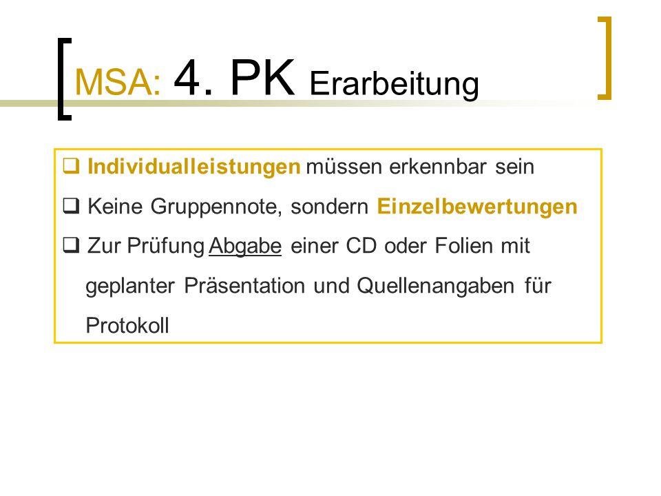MSA: 4. PK Erarbeitung  Individualleistungen müssen erkennbar sein  Keine Gruppennote, sondern Einzelbewertungen  Zur Prüfung Abgabe einer CD oder