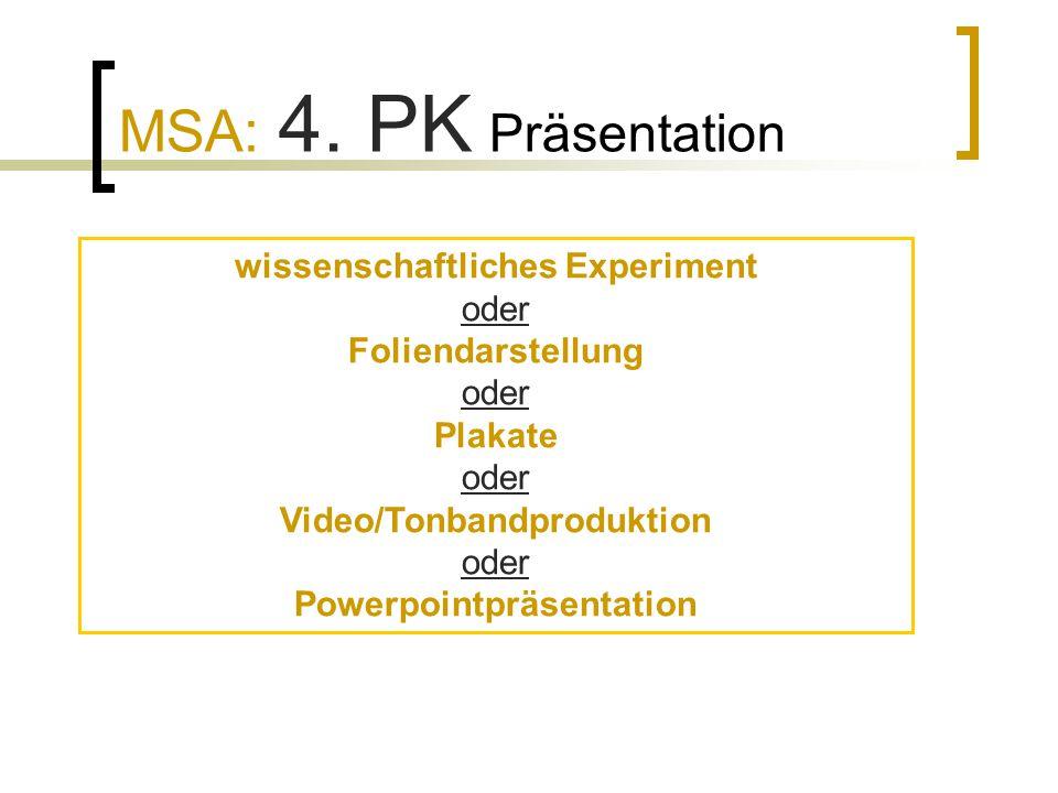 MSA: 4. PK Präsentation wissenschaftliches Experiment oder Foliendarstellung oder Plakate oder Video/Tonbandproduktion oder Powerpointpräsentation