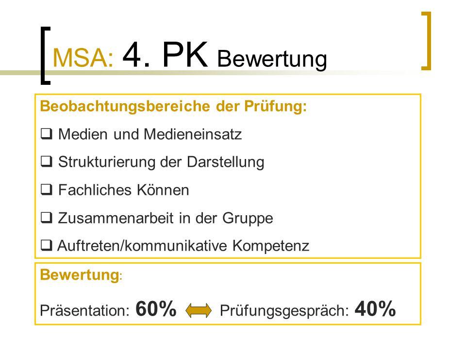 MSA: 4. PK Bewertung Beobachtungsbereiche der Prüfung:  Medien und Medieneinsatz  Strukturierung der Darstellung  Fachliches Können  Zusammenarbei