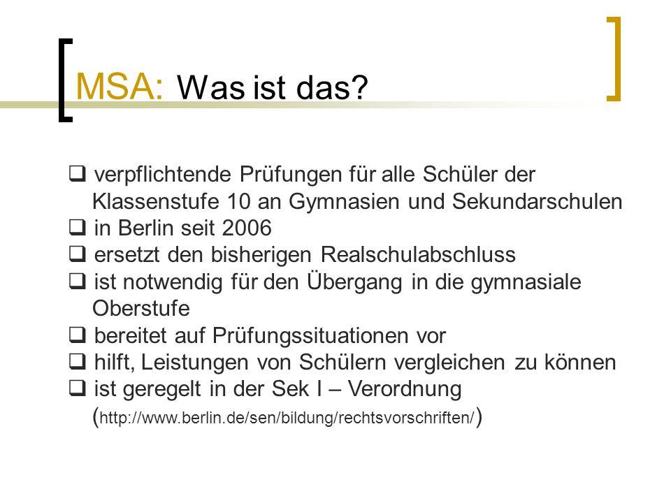 MSA: Was ist das?  verpflichtende Prüfungen für alle Schüler der Klassenstufe 10 an Gymnasien und Sekundarschulen  in Berlin seit 2006  ersetzt den