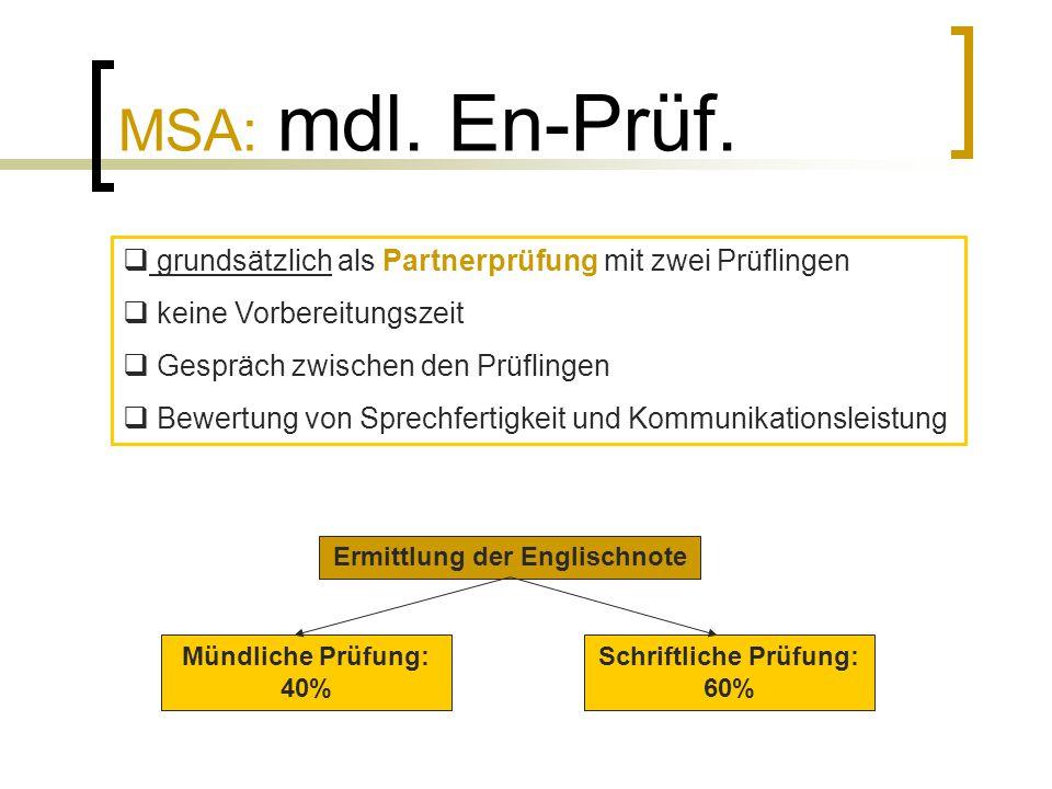 MSA: mdl. En-Prüf.  grundsätzlich als Partnerprüfung mit zwei Prüflingen  keine Vorbereitungszeit  Gespräch zwischen den Prüflingen  Bewertung von