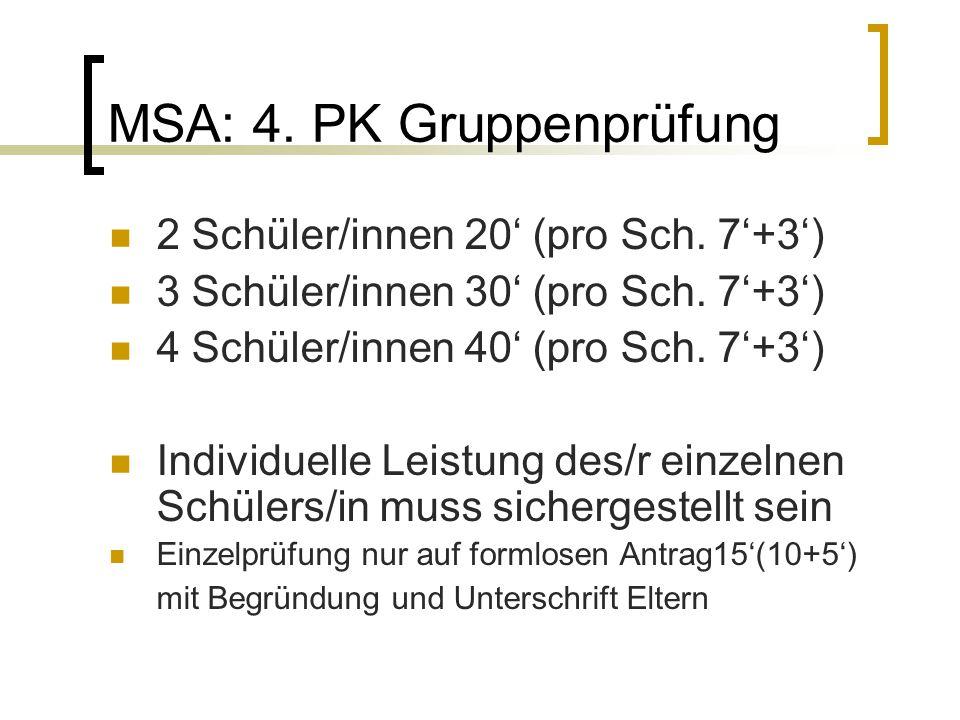 MSA: 4. PK Gruppenprüfung 2 Schüler/innen 20' (pro Sch. 7'+3') 3 Schüler/innen 30' (pro Sch. 7'+3') 4 Schüler/innen 40' (pro Sch. 7'+3') Individuelle