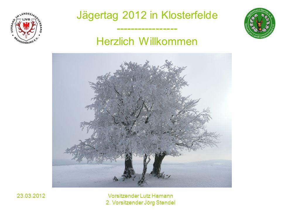 23.03.2012 Vorsitzender Lutz Hamann 2.Vorsitzender Jörg Stendel Jagdverband Bernau e.V.