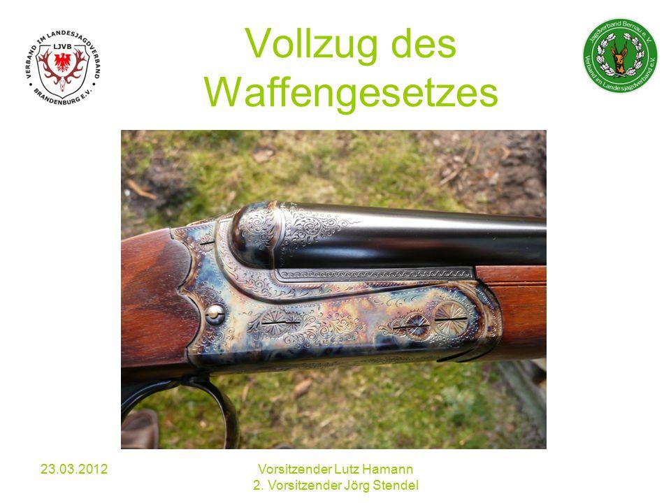 Vollzug des Waffengesetzes 23.03.2012Vorsitzender Lutz Hamann 2. Vorsitzender Jörg Stendel
