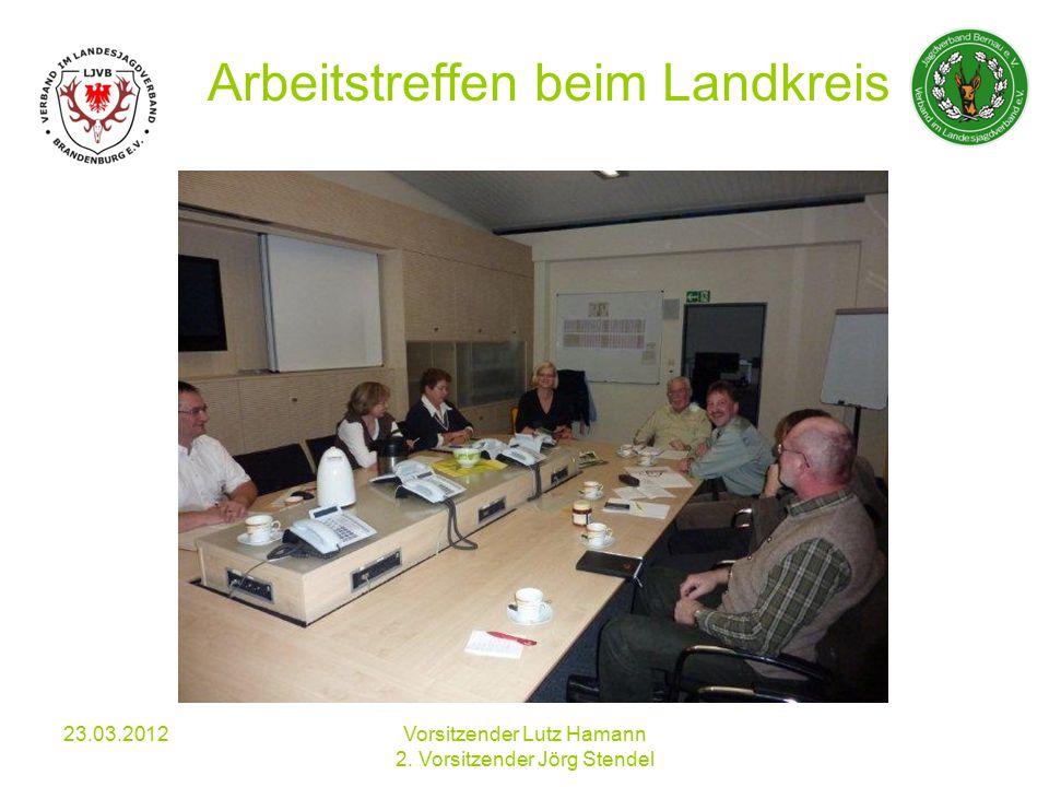 Arbeitstreffen beim Landkreis 23.03.2012Vorsitzender Lutz Hamann 2. Vorsitzender Jörg Stendel