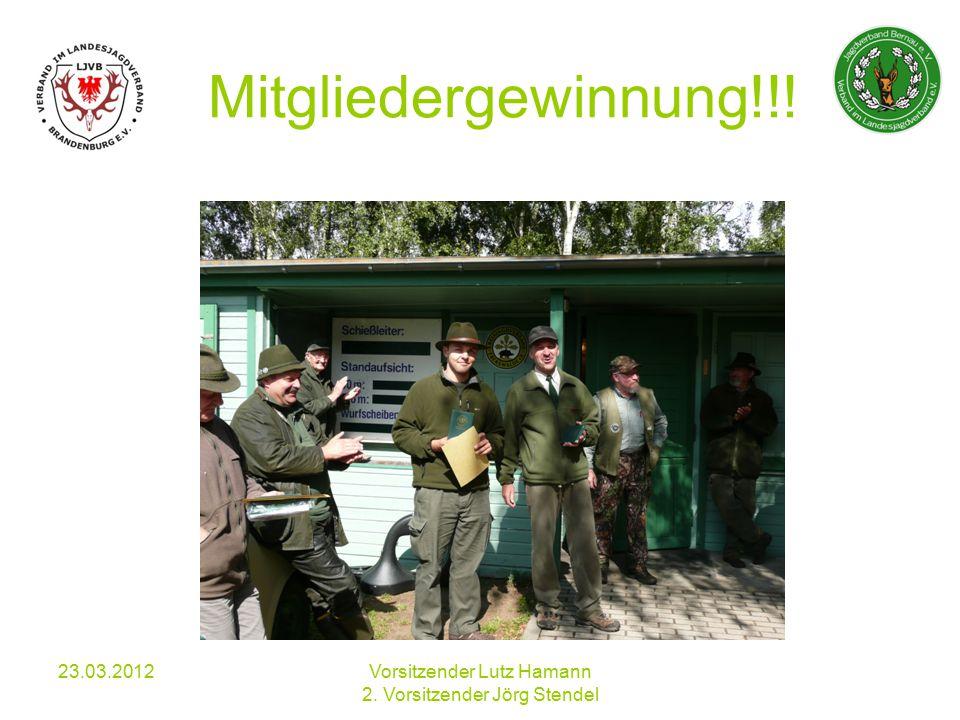 23.03.2012Vorsitzender Lutz Hamann 2. Vorsitzender Jörg Stendel Mitgliedergewinnung!!!