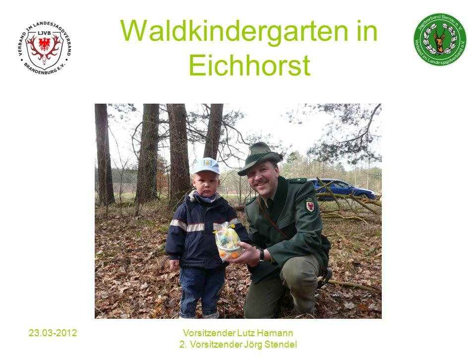 Waldkindergarten in Eichhorst 23.03-2012Vorsitzender Lutz Hamann 2. Vorsitzender Jörg Stendel
