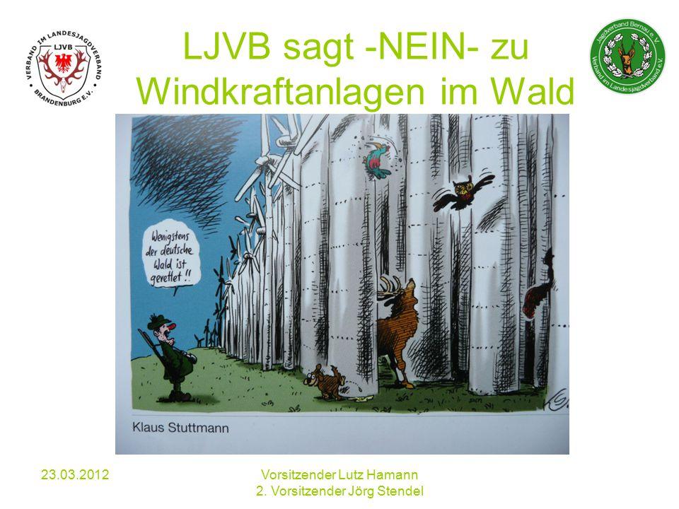 LJVB sagt -NEIN- zu Windkraftanlagen im Wald 23.03.2012Vorsitzender Lutz Hamann 2.
