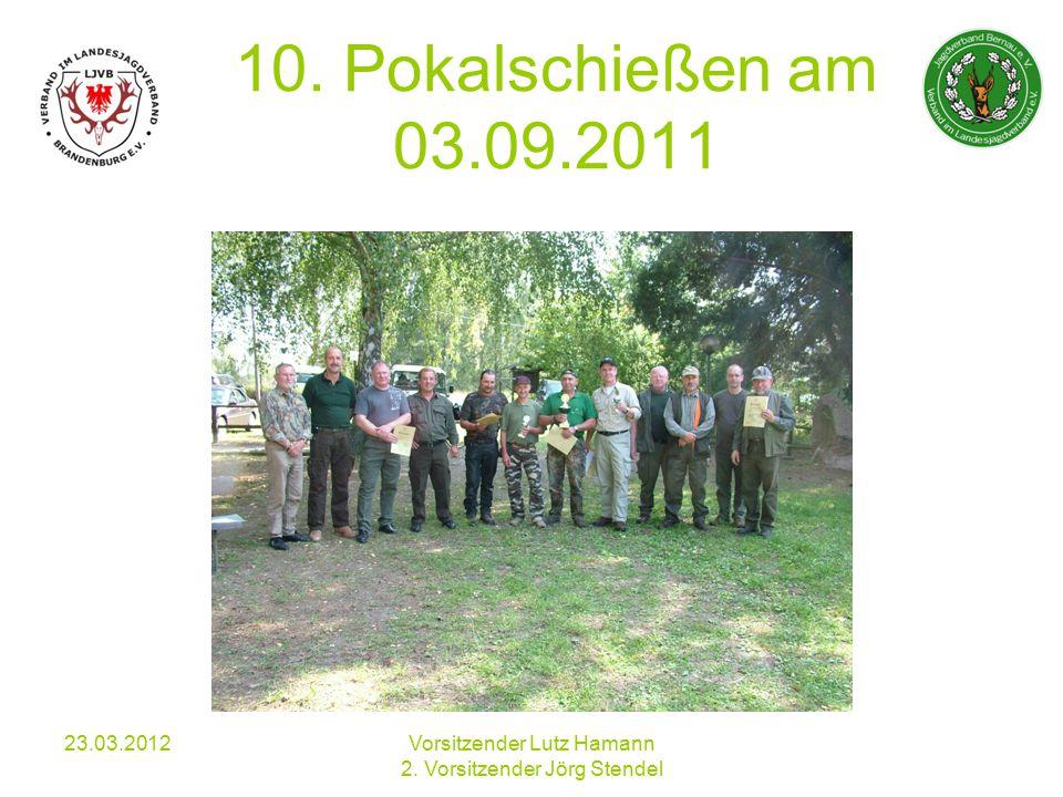 10. Pokalschießen am 03.09.2011 23.03.2012Vorsitzender Lutz Hamann 2. Vorsitzender Jörg Stendel