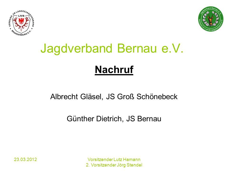 23.03.2012 Vorsitzender Lutz Hamann 2. Vorsitzender Jörg Stendel Jagdverband Bernau e.V.