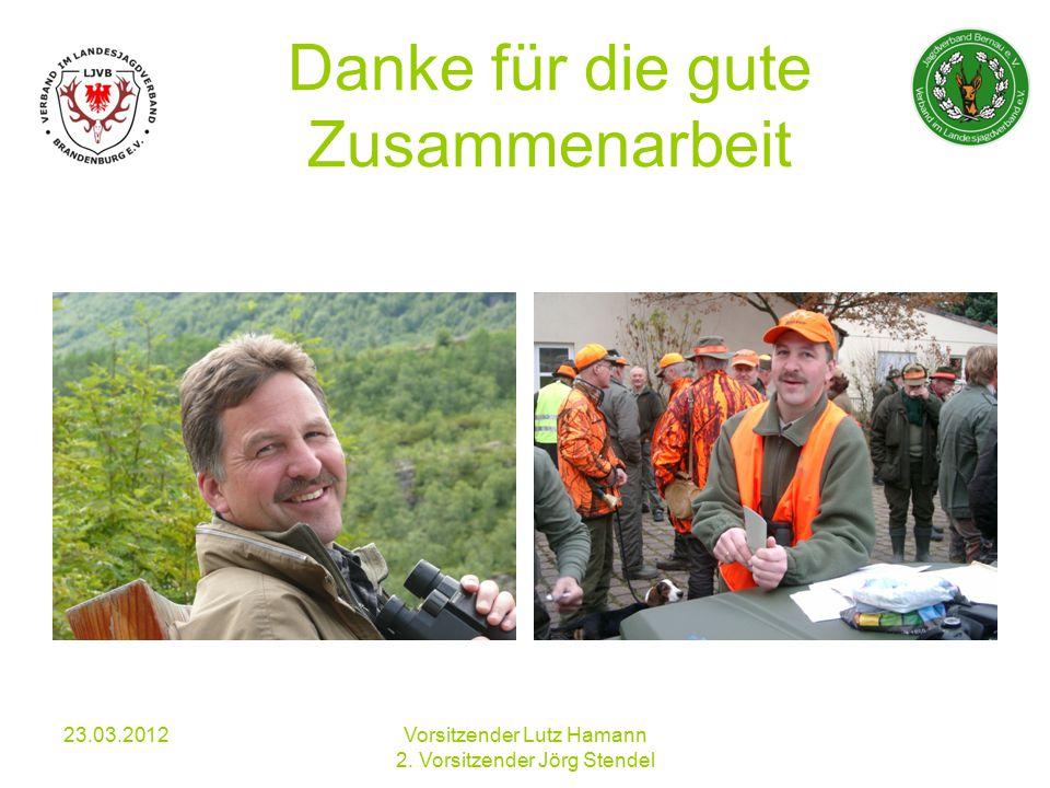 Danke für die gute Zusammenarbeit 23.03.2012Vorsitzender Lutz Hamann 2. Vorsitzender Jörg Stendel