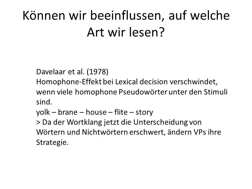 Können wir beeinflussen, auf welche Art wir lesen? Davelaar et al. (1978) Homophone-Effekt bei Lexical decision verschwindet, wenn viele homophone Pse