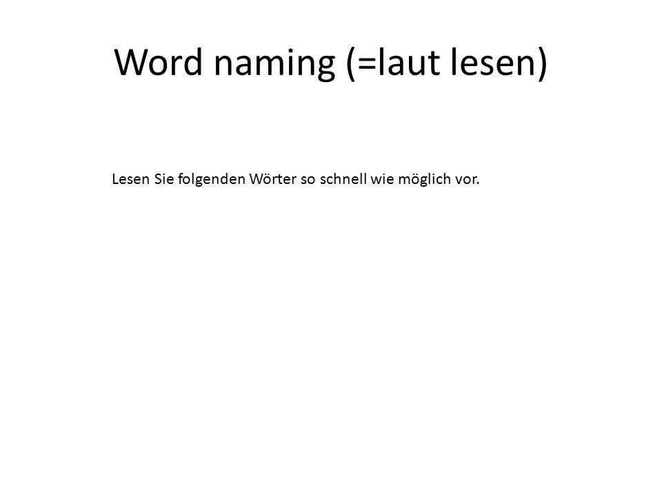 Word naming (=laut lesen) Lesen Sie folgenden Wörter so schnell wie möglich vor.