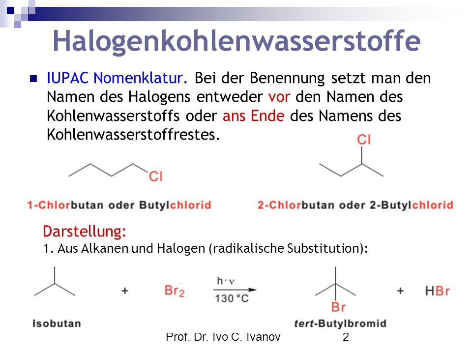 Prof. Dr. Ivo C. Ivanov2 Halogenkohlenwasserstoffe IUPAC Nomenklatur. Bei der Benennung setzt man den Namen des Halogens entweder vor den Namen des Ko