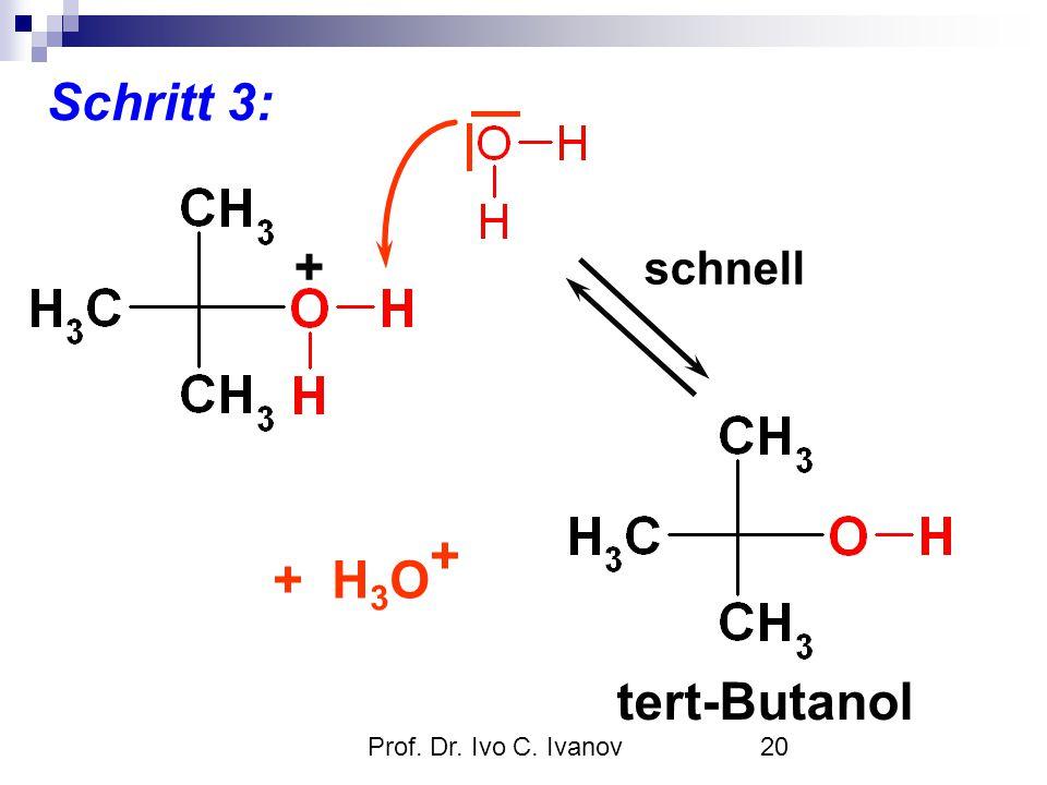 Prof. Dr. Ivo C. Ivanov20 Schritt 3: + schnell tert-Butanol + H 3 O +