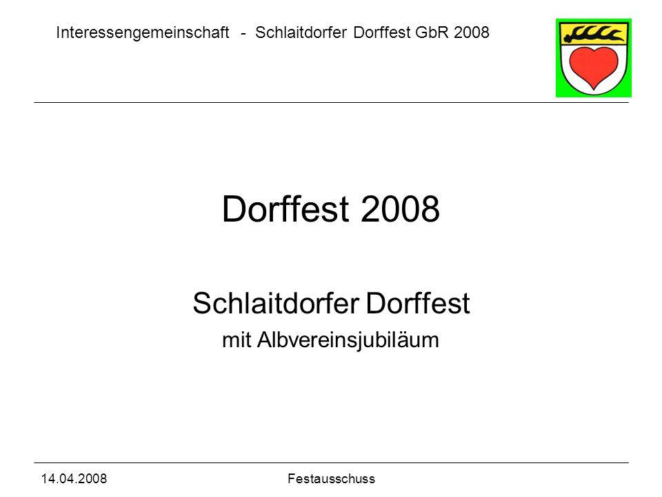 Interessengemeinschaft - Schlaitdorfer Dorffest GbR 2008 14.04.2008Festausschuss Grundsätzliches Lageplan Programm Bewirtung Helfereinsatz Offene Punkte Back up Inhalt