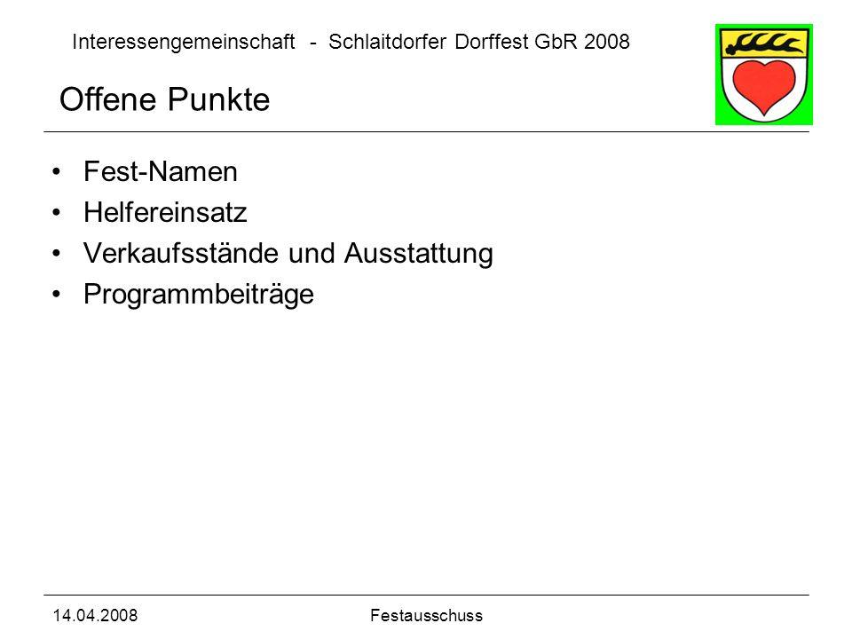 Interessengemeinschaft - Schlaitdorfer Dorffest GbR 2008 14.04.2008Festausschuss Fest-Namen Helfereinsatz Verkaufsstände und Ausstattung Programmbeitr