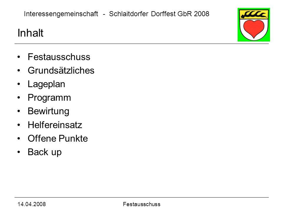 Interessengemeinschaft - Schlaitdorfer Dorffest GbR 2008 14.04.2008Festausschuss Grundsätzliches Lageplan Programm Bewirtung Helfereinsatz Offene Punk
