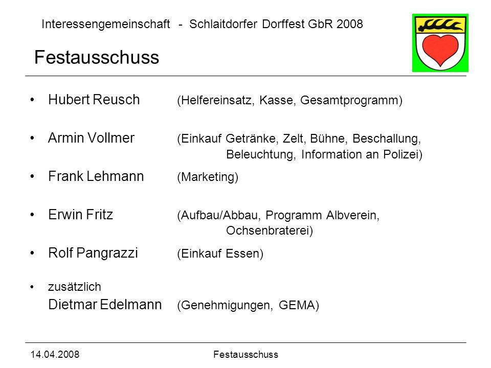 Interessengemeinschaft - Schlaitdorfer Dorffest GbR 2008 14.04.2008Festausschuss Hubert Reusch (Helfereinsatz, Kasse, Gesamtprogramm) Armin Vollmer (E