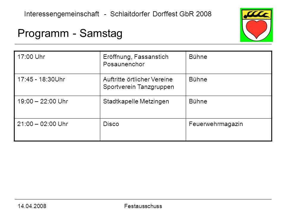 Interessengemeinschaft - Schlaitdorfer Dorffest GbR 2008 14.04.2008Festausschuss Programm - Samstag 17:00 UhrEröffnung, Fassanstich Posaunenchor Bühne