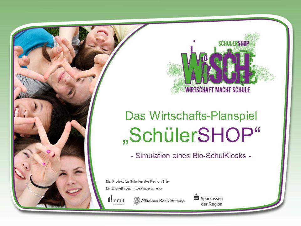 """Das Wirtschafts-Planspiel """"SchülerSHOP - Simulation eines Bio-SchulKiosks - Entwickelt von: Gefördert durch: Ein Projekt für Schulen der Region Trier"""
