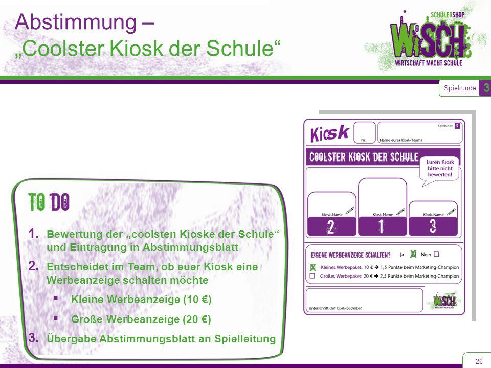 """Abstimmung – """"Coolster Kiosk der Schule"""" 26 Spielrunde 3 1. Bewertung der """"coolsten Kioske der Schule"""" und Eintragung in Abstimmungsblatt 2. Entscheid"""