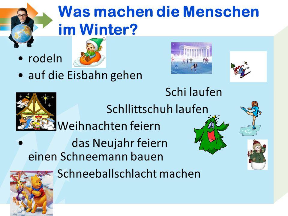 Was machen die Menschen im Winter? rodeln auf die Eisbahn gehen Schi laufen Schllittschuh laufen Weihnachten feiern das Neujahr feiern einen Schneeman
