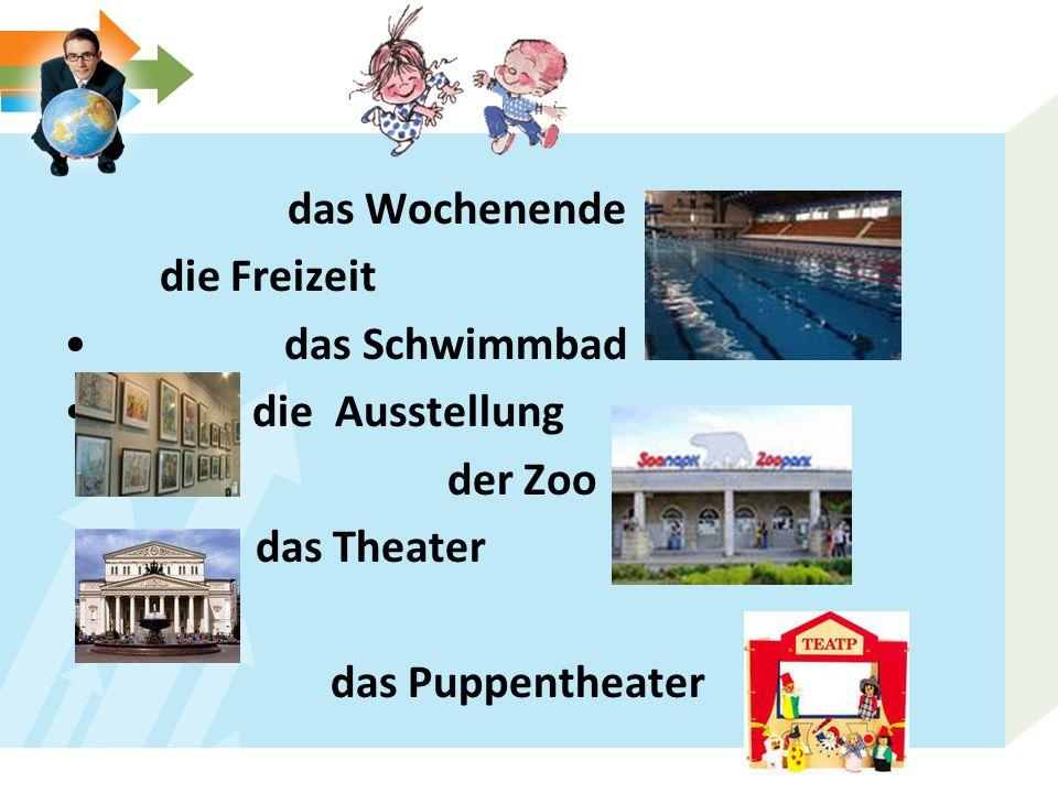 das Wochenende die Freizeit das Schwimmbad die Ausstellung der Zoo das Theater das Puppentheater