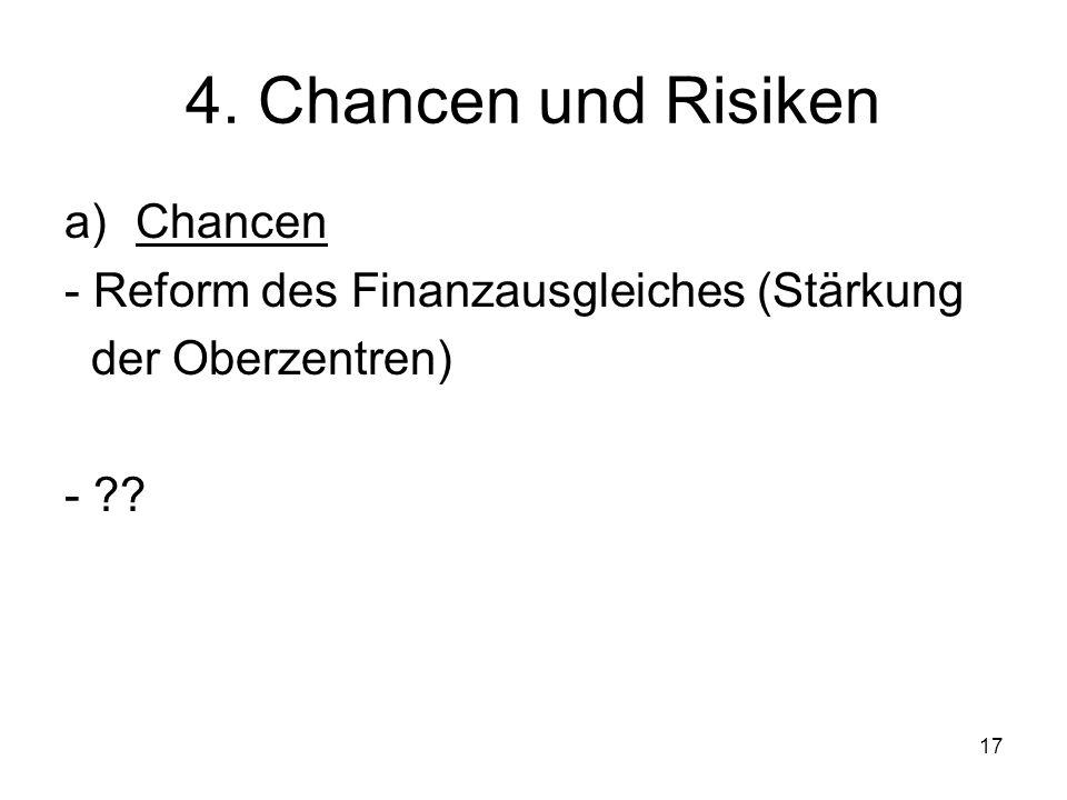 17 4. Chancen und Risiken a)Chancen - Reform des Finanzausgleiches (Stärkung der Oberzentren) -