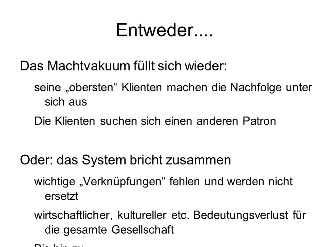 Entweder....