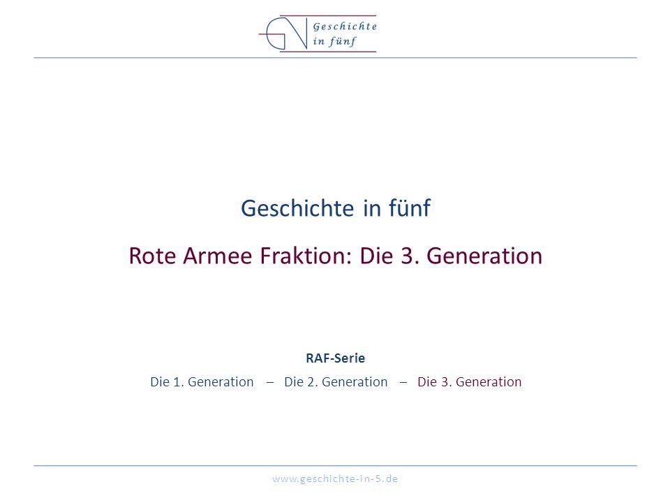 www.geschichte-in-5.de Geschichte in fünf Rote Armee Fraktion: Die 3. Generation RAF-Serie Die 1. Generation – Die 2. Generation – Die 3. Generation