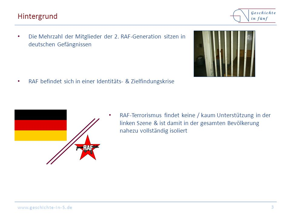 www.geschichte-in-5.de Hintergrund Die Mehrzahl der Mitglieder der 2. RAF-Generation sitzen in deutschen Gefängnissen RAF befindet sich in einer Ident