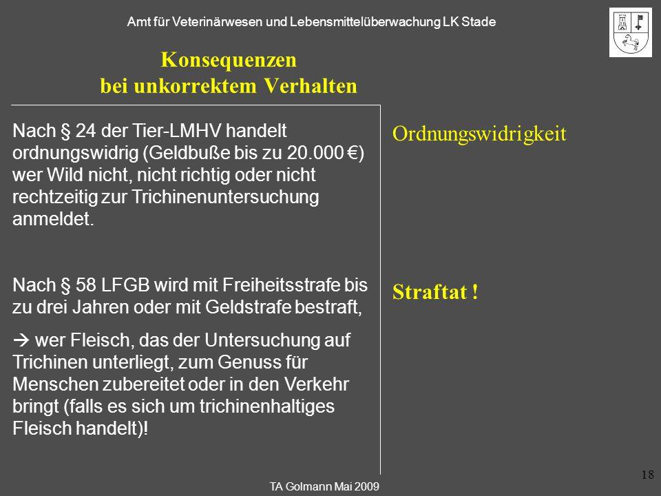 TA Golmann Mai 2009 Amt für Veterinärwesen und Lebensmittelüberwachung LK Stade 18 Konsequenzen bei unkorrektem Verhalten Ordnungswidrigkeit Straftat