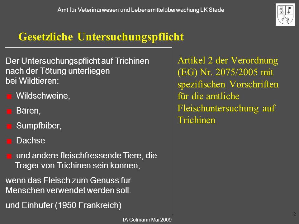 TA Golmann Mai 2009 Amt für Veterinärwesen und Lebensmittelüberwachung LK Stade 2 Gesetzliche Untersuchungspflicht Artikel 2 der Verordnung (EG) Nr. 2
