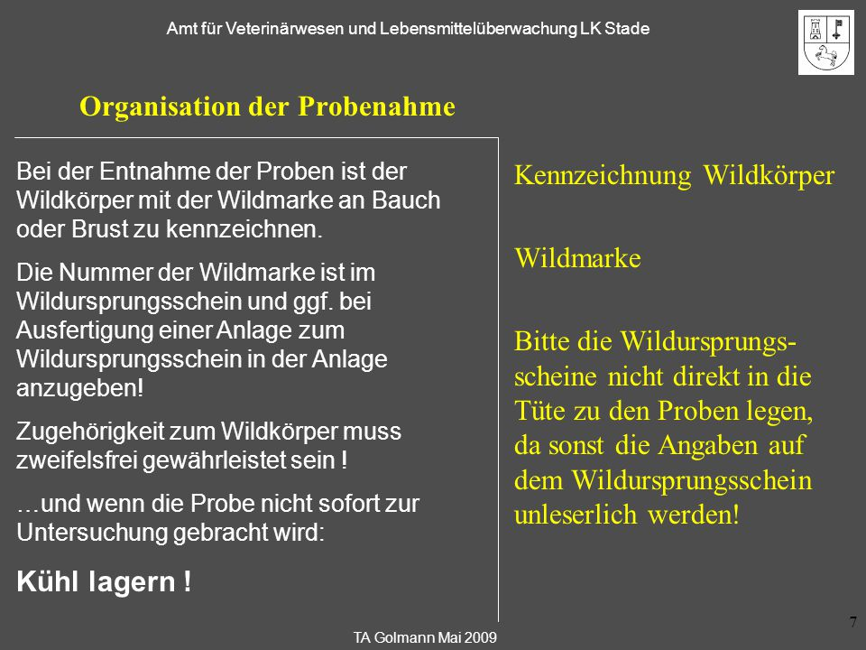 TA Golmann Mai 2009 Amt für Veterinärwesen und Lebensmittelüberwachung LK Stade 7 Organisation der Probenahme Kennzeichnung Wildkörper Wildmarke Bitte