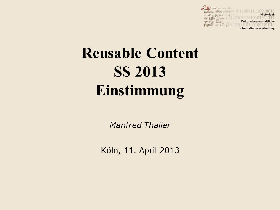 Reusable Content SS 2013 Einstimmung Manfred Thaller Köln, 11. April 2013