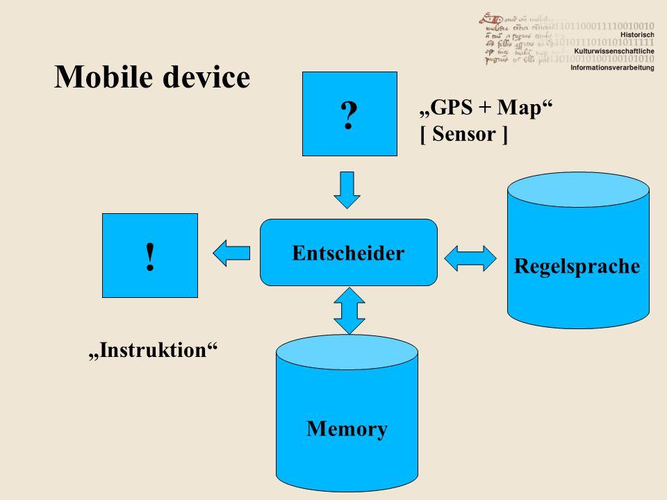"Mobile device Entscheider Regelsprache Memory ! ? ""GPS + Map"" [ Sensor ] ""Instruktion"""