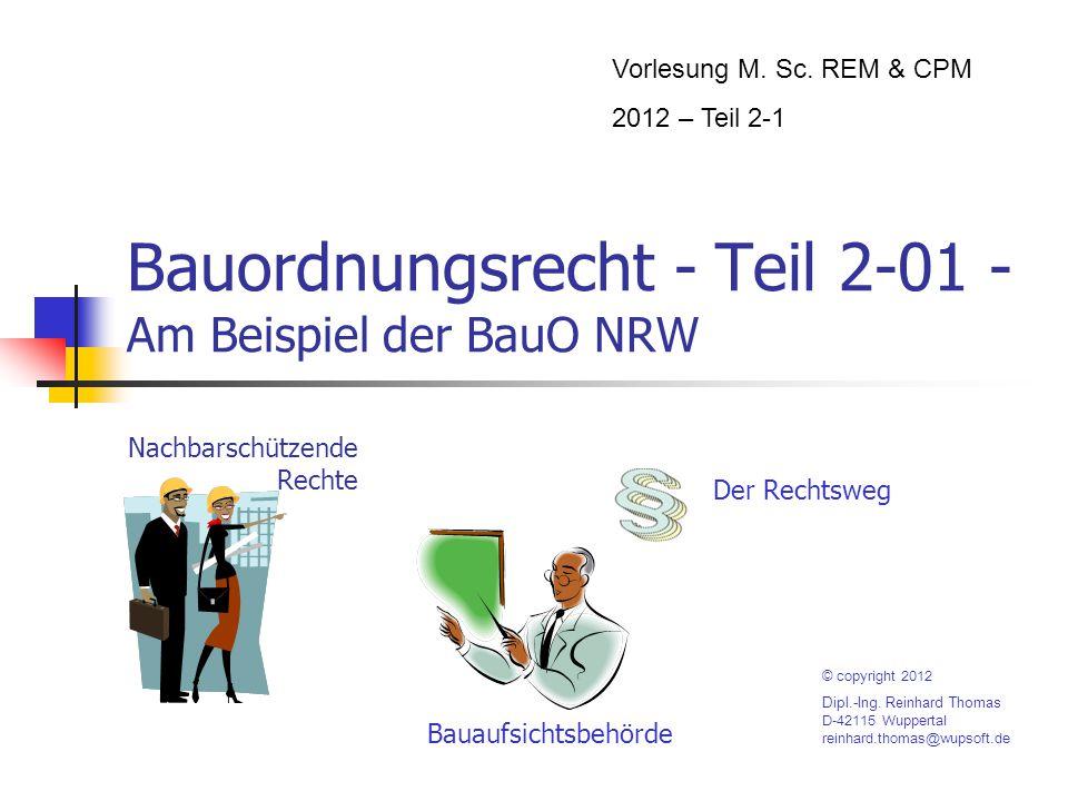 Bauordnungsrecht - Teil 2-01 - Am Beispiel der BauO NRW Nachbarschützende Rechte Vorlesung M. Sc. REM & CPM 2012 – Teil 2-1 © copyright 2012 Dipl.-Ing