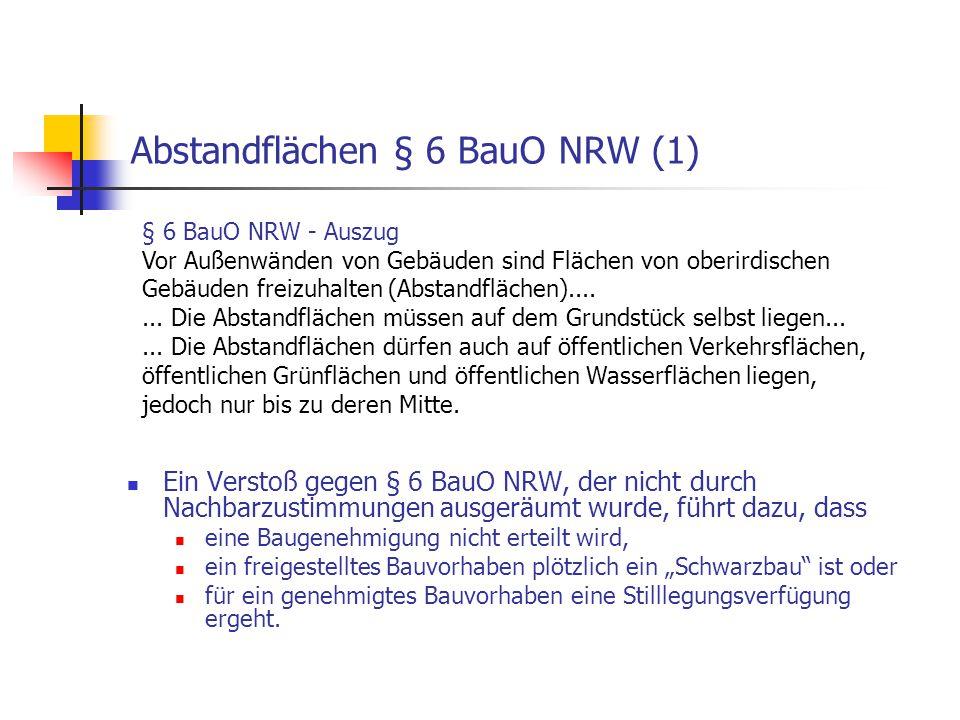 Abstandflächen § 6 BauO NRW (1) Ein Verstoß gegen § 6 BauO NRW, der nicht durch Nachbarzustimmungen ausgeräumt wurde, führt dazu, dass eine Baugenehmi