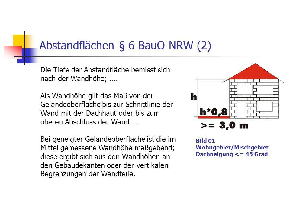 Abstandflächen § 6 BauO NRW (2) Die Tiefe der Abstandfläche bemisst sich nach der Wandhöhe;.... Als Wandhöhe gilt das Maß von der Geländeoberfläche bi