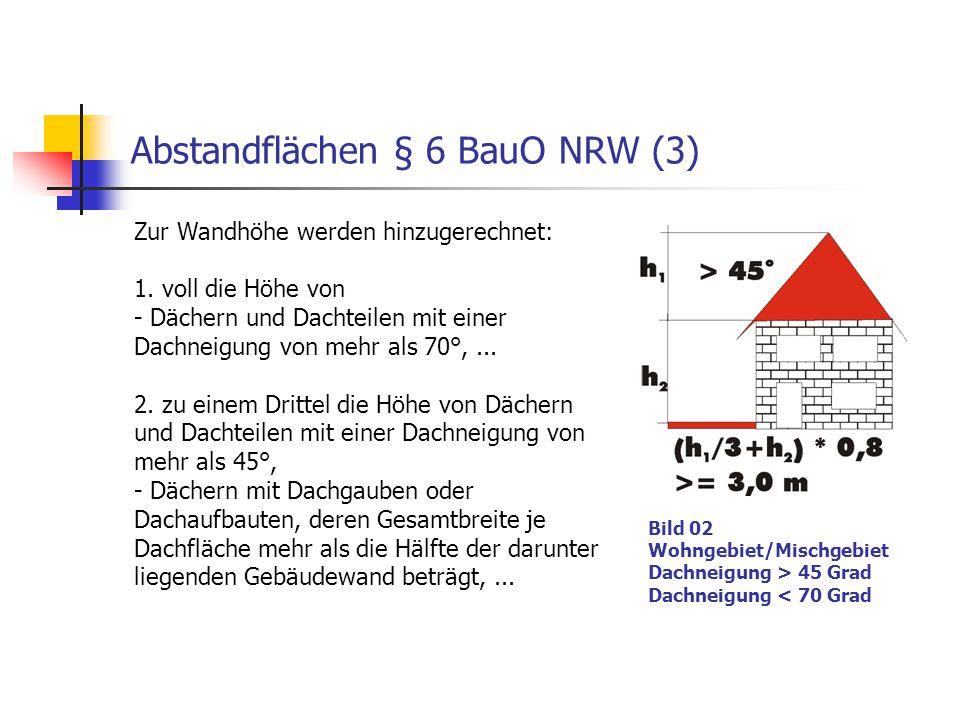 Abstandflächen § 6 BauO NRW (3) Zur Wandhöhe werden hinzugerechnet: 1. voll die Höhe von - Dächern und Dachteilen mit einer Dachneigung von mehr als 7