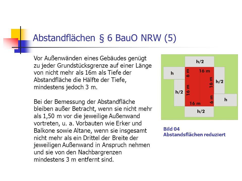 Abstandflächen § 6 BauO NRW (5) Vor Außenwänden eines Gebäudes genügt zu jeder Grundstücksgrenze auf einer Länge von nicht mehr als 16m als Tiefe der